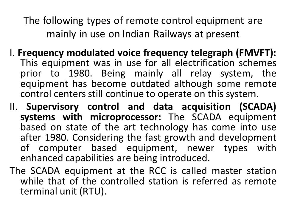 The following types of remote control equipment are mainly in use on Indian Railways at present I.
