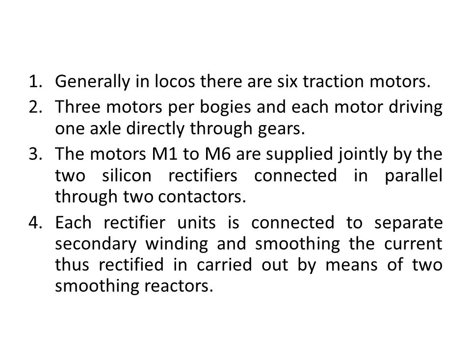 1.Generally in locos there are six traction motors.