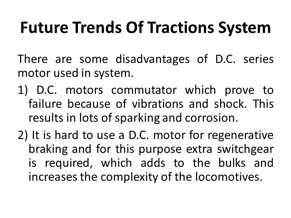 Future Trends Of Tractions System There are some disadvantages of D.C.