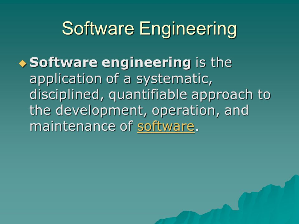 Software Engineering  Software engineering is the application of a systematic, disciplined, quantifiable approach to the development, operation, and maintenance of software.