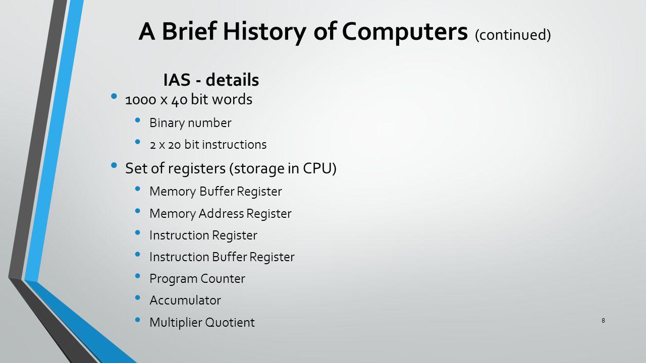 IAS - details 1000 x 40 bit words Binary number 2 x 20 bit instructions Set of registers (storage in CPU) Memory Buffer Register Memory Address Regist