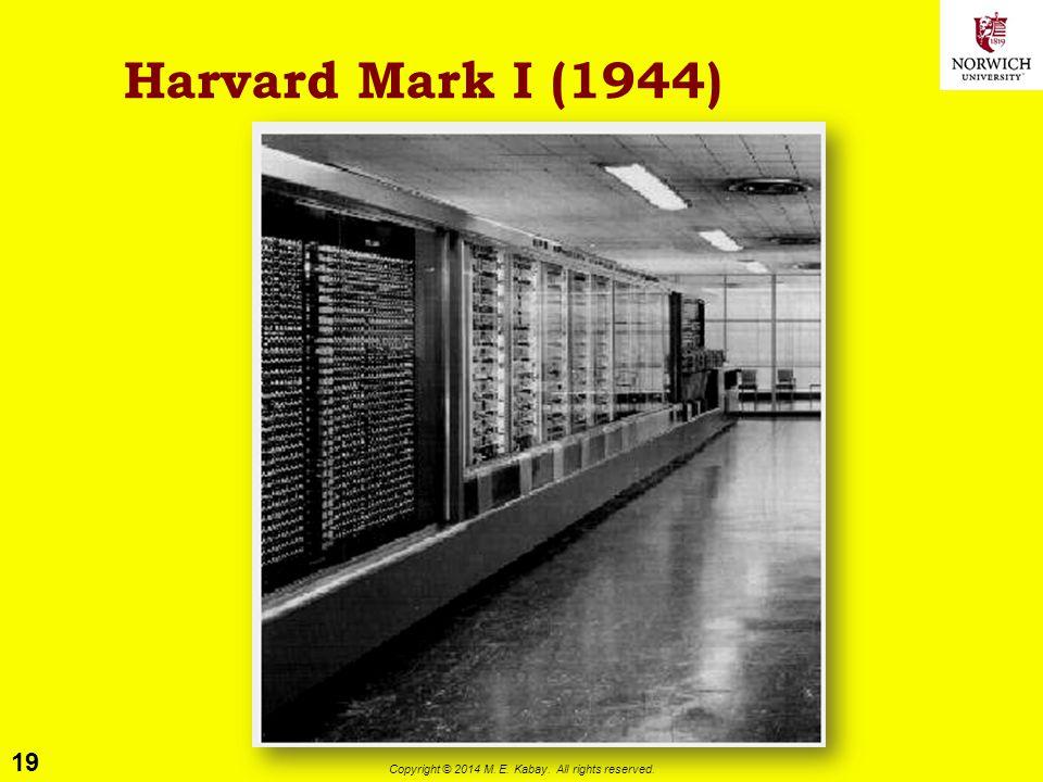19 Copyright © 2014 M. E. Kabay. All rights reserved. Harvard Mark I (1944)