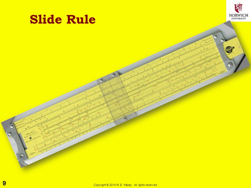 9 Copyright © 2014 M. E. Kabay. All rights reserved. Slide Rule