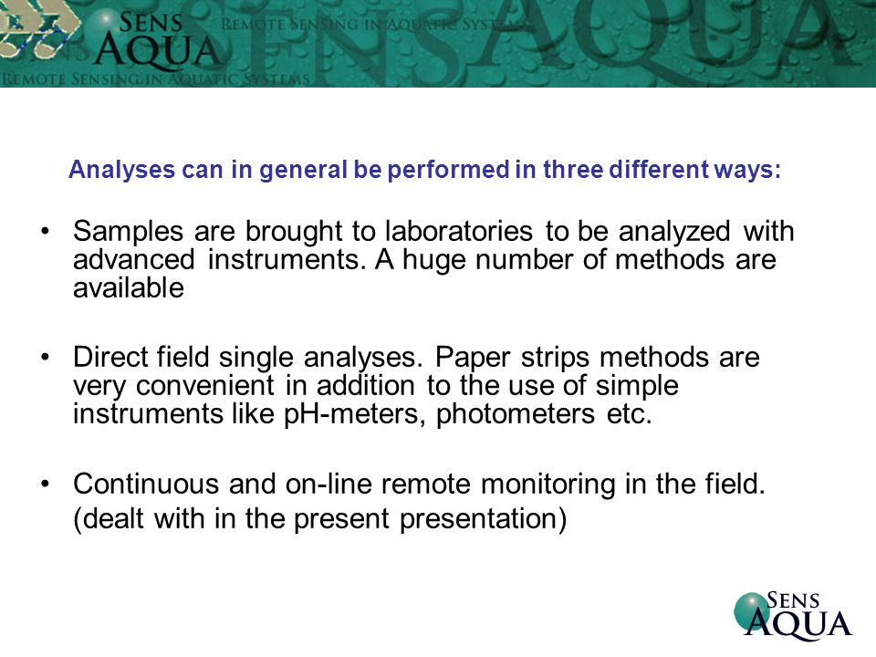 Analyses can in general be performed in three different ways: Samples are brought to laboratories to be analyzed with advanced instruments.