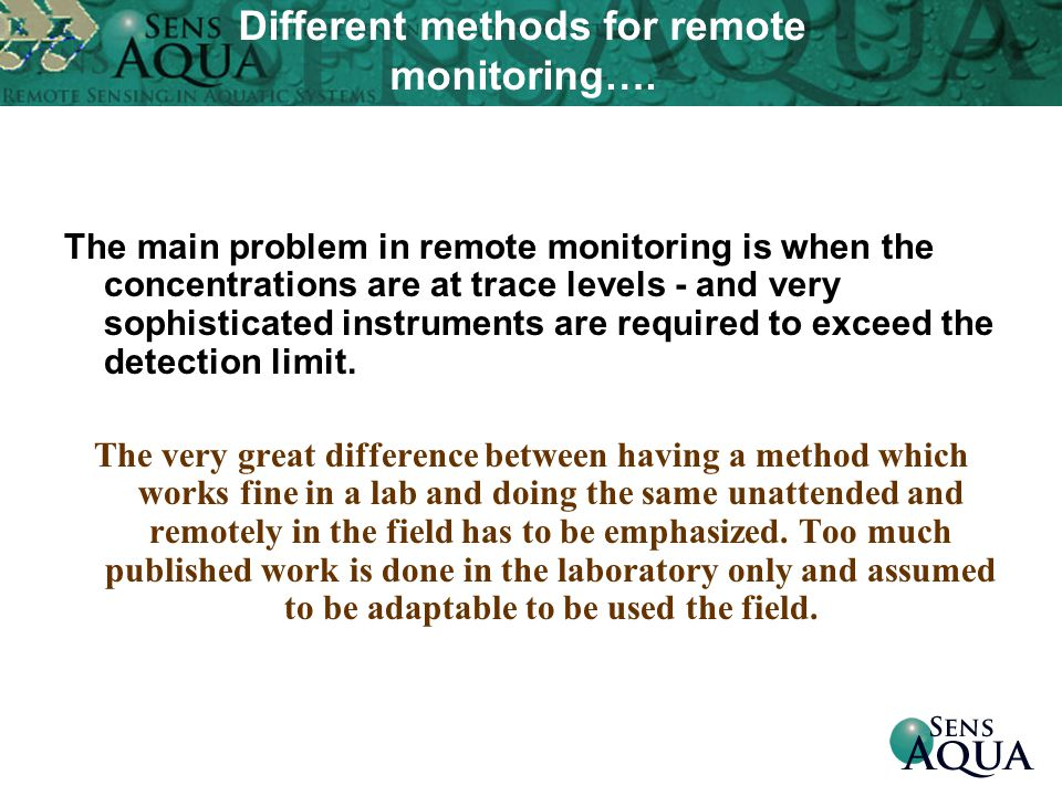 The main problem in remote monitoring is when the concentrations are at trace levels - and very sophisticated instruments are required to exceed the detection limit.