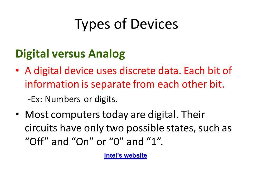 Types of Devices Digital versus Analog A digital device uses discrete data.