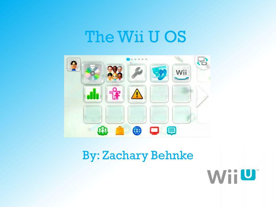 The Wii U OS By: Zachary Behnke