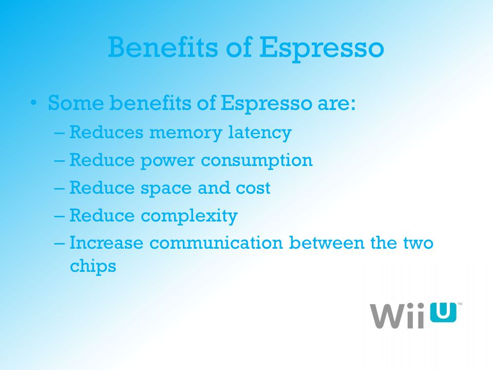 Benefits of Espresso Some benefits of Espresso are: – Reduces memory latency – Reduce power consumption – Reduce space and cost – Reduce complexity –