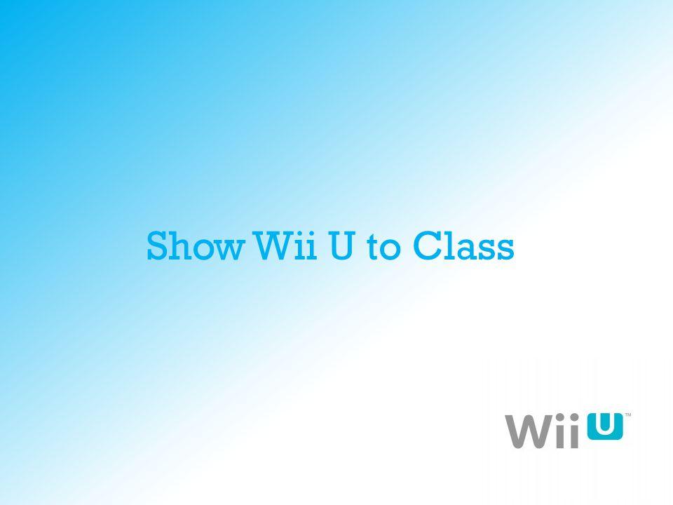 Show Wii U to Class