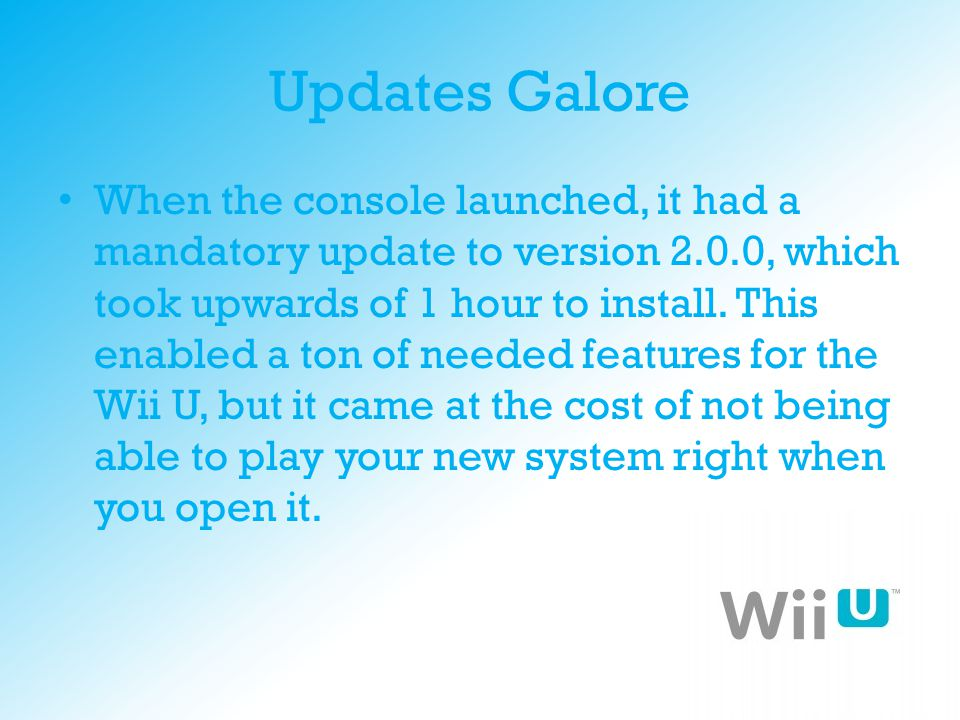 Updates Galore When the console launched, it had a mandatory update to version 2.0.0, which took upwards of 1 hour to install. This enabled a ton of n