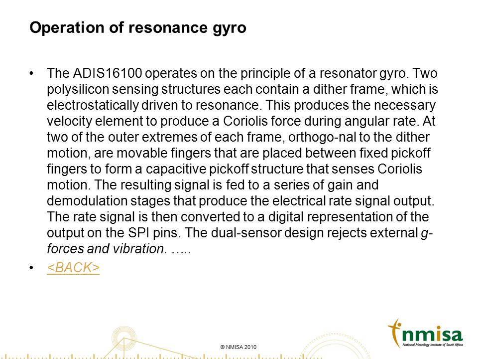 © NMISA 2010 Operation of resonance gyro The ADIS16100 operates on the principle of a resonator gyro. Two polysilicon sensing structures each contain