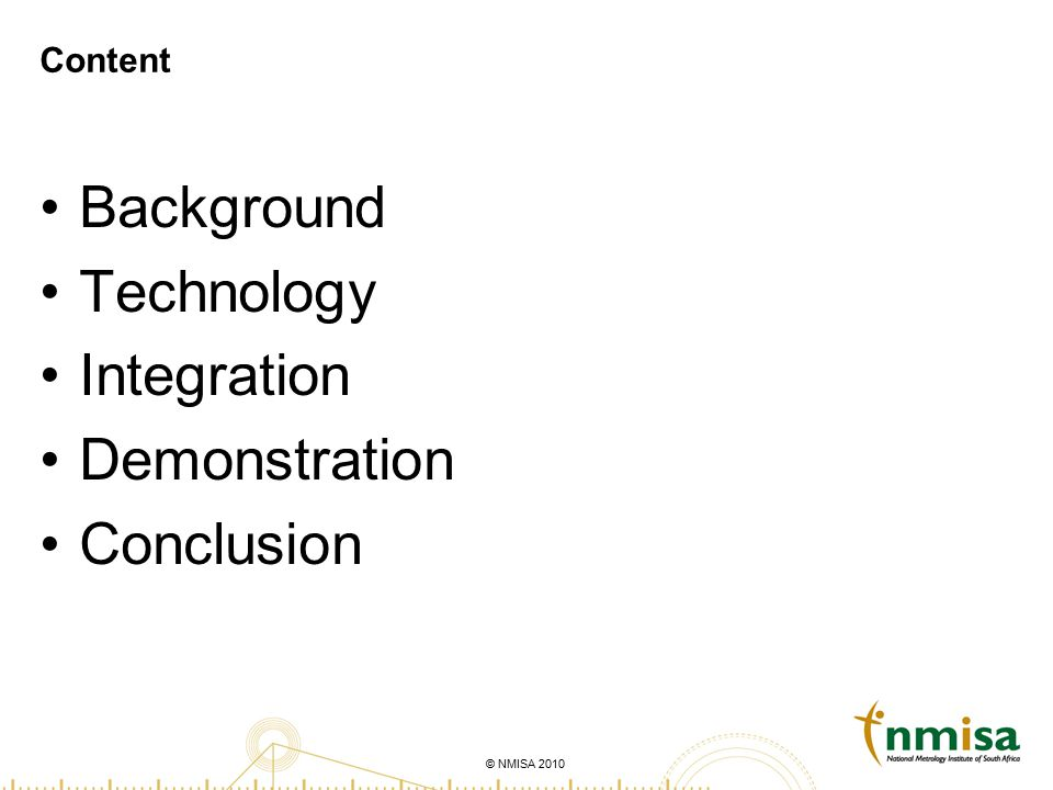 © NMISA 2010 Content Background Technology Integration Demonstration Conclusion