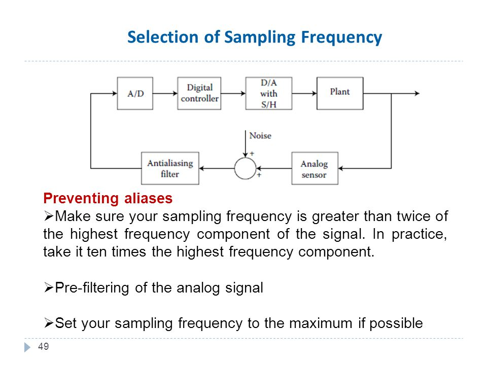 49 Preventing aliases  Make sure your sampling frequency is greater than twice of the highest frequency component of the signal.