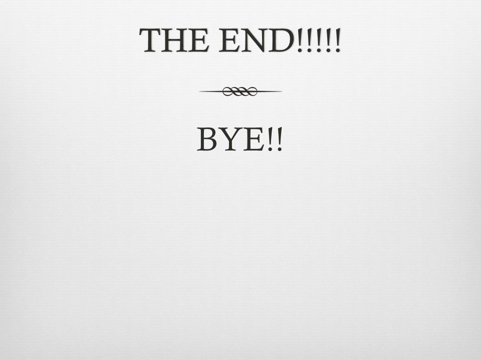 THE END!!!!!THE END!!!!! BYE!!