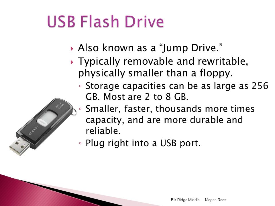  Also known as a Jump Drive.  Typically removable and rewritable, physically smaller than a floppy.