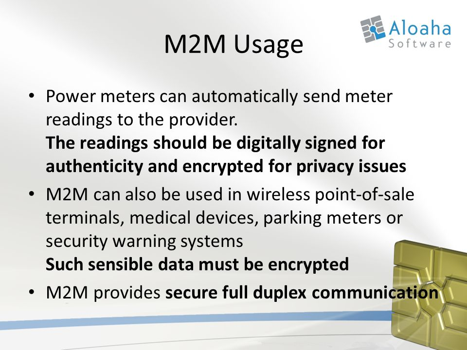 M2M Usage Power meters can automatically send meter readings to the provider. The readings should be digitally signed for authenticity and encrypted f