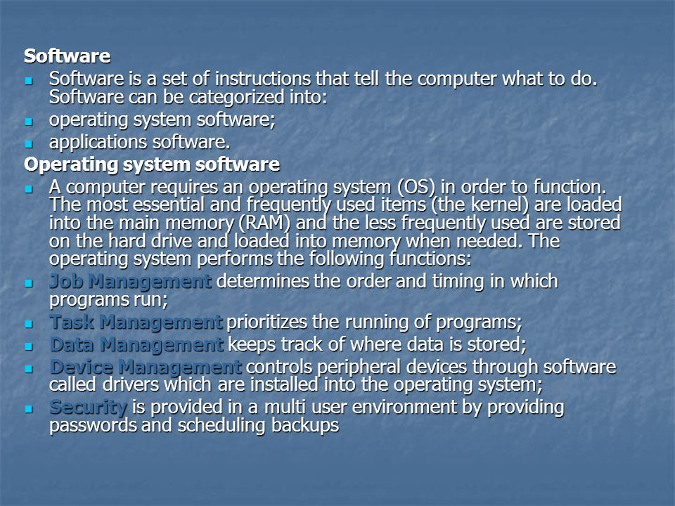 Software Software is a set of instructions that tell the computer what to do. Software can be categorized into: Software is a set of instructions that