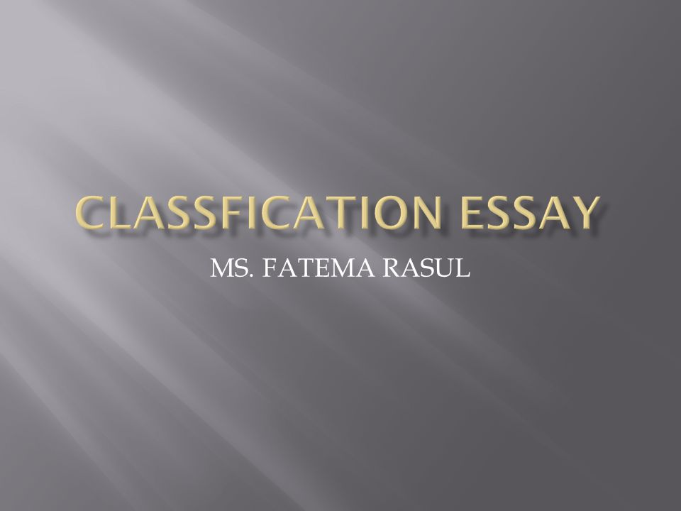  A classification essay organizes things, people, places etc into categories according to the similar characteristics, common features they share.