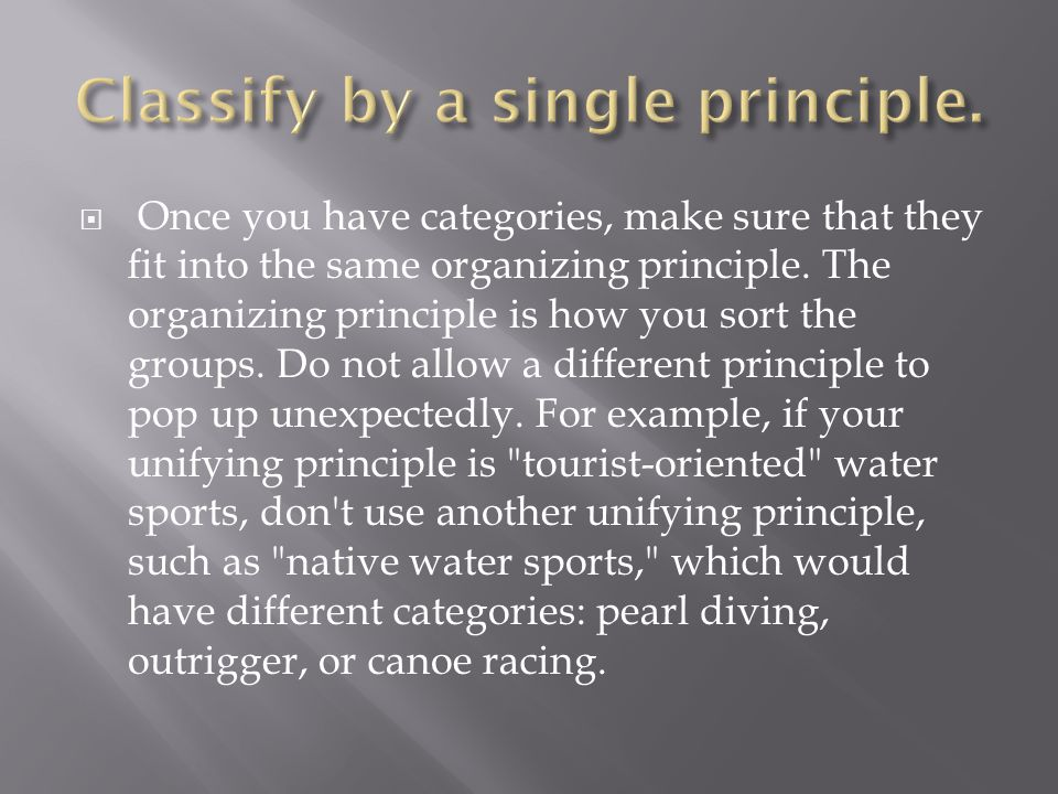  Once you have categories, make sure that they fit into the same organizing principle.