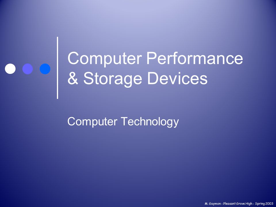 M. Guymon - Pleasant Grove High - Spring 2003 Computer Performance & Storage Devices Computer Technology