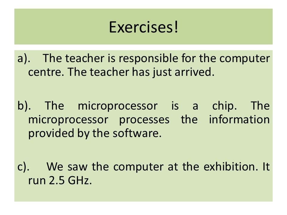 Exercises. a). The teacher is responsible for the computer centre.