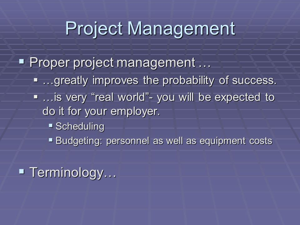 """Project Management  Proper project management …  …greatly improves the probability of success.  …is very """"real world""""- you will be expected to do i"""