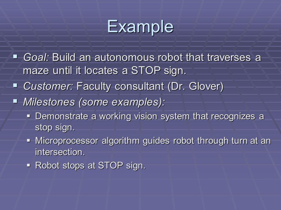 Example  Goal: Build an autonomous robot that traverses a maze until it locates a STOP sign.