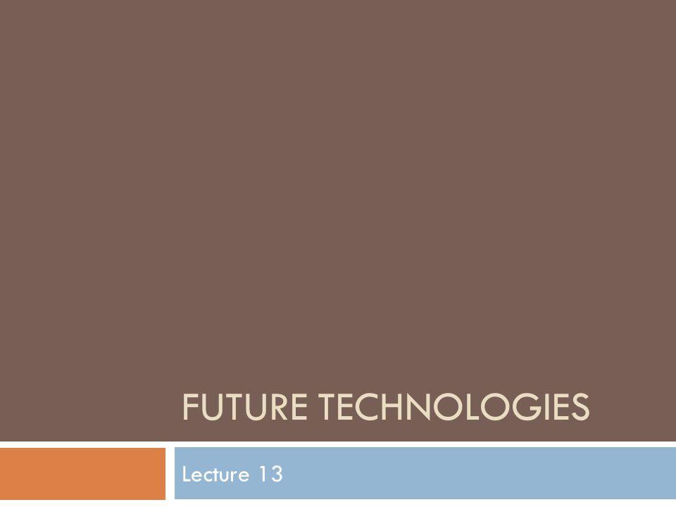 FUTURE TECHNOLOGIES Lecture 13