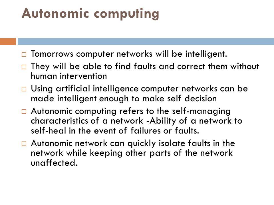 Autonomic computing  Tomorrows computer networks will be intelligent.