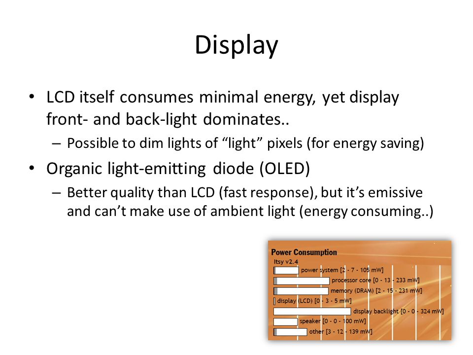 Display LCD itself consumes minimal energy, yet display front- and back-light dominates..