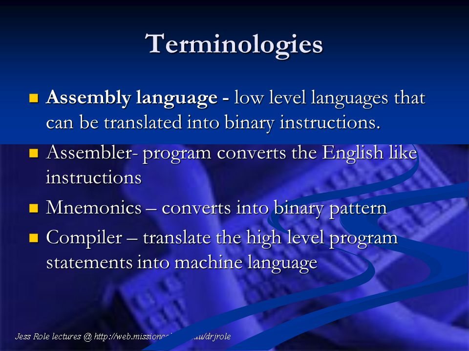 Terminologies Assembly language - low level languages that can be translated into binary instructions.