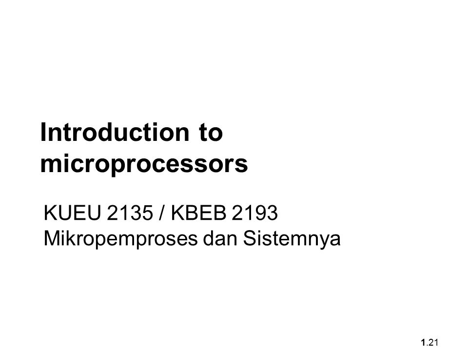 1.21 Introduction to microprocessors KUEU 2135 / KBEB 2193 Mikropemproses dan Sistemnya