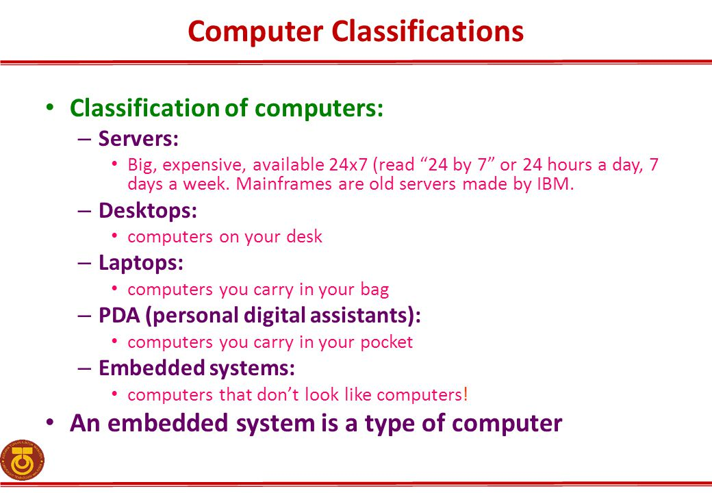 """Computer Classifications Classification of computers: – Servers: Big, expensive, available 24x7 (read """"24 by 7"""" or 24 hours a day, 7 days a week. Main"""