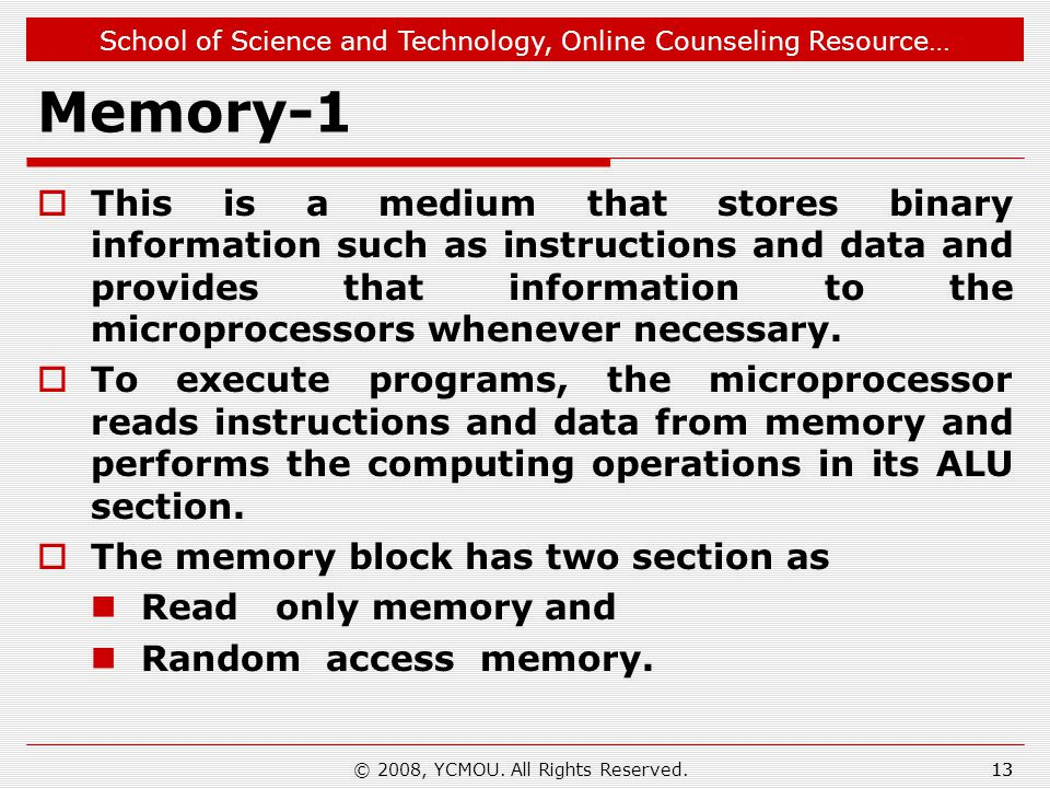School of Science and Technology, Online Counseling Resource… Memory-1  This is a medium that stores binary information such as instructions and data and provides that information to the microprocessors whenever necessary.