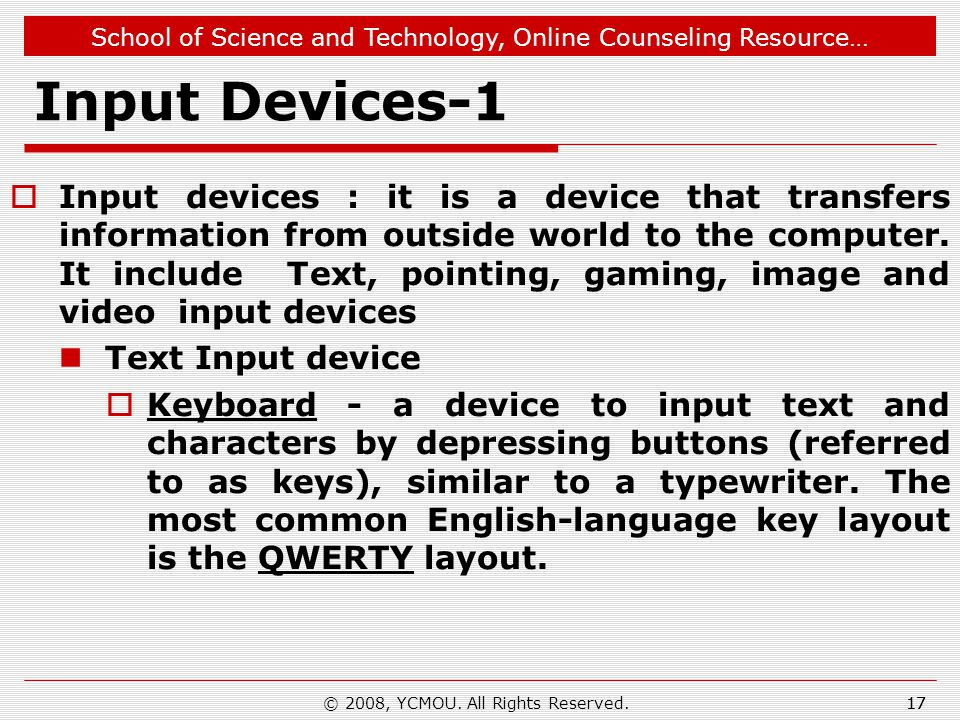 School of Science and Technology, Online Counseling Resource… Input Devices-1  Input devices : it is a device that transfers information from outside world to the computer.