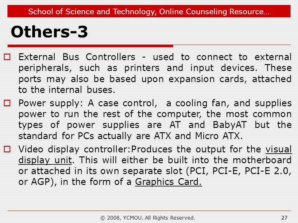 School of Science and Technology, Online Counseling Resource… Others-3  External Bus Controllers - used to connect to external peripherals, such as printers and input devices.