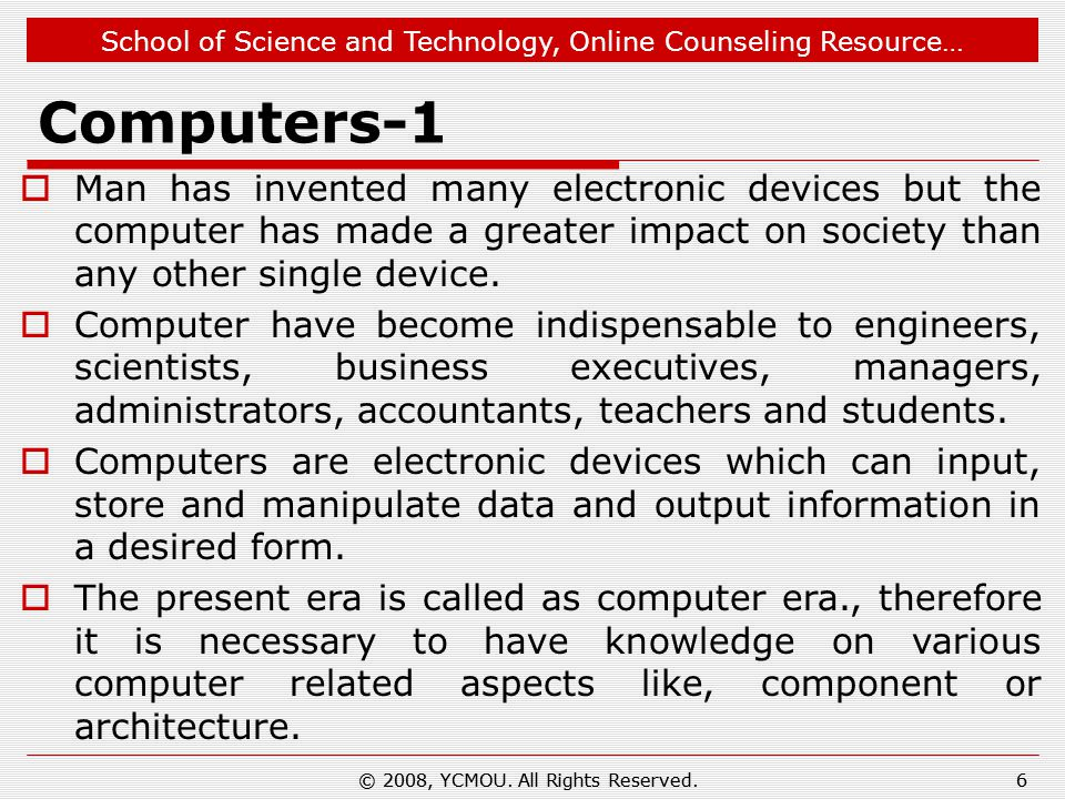 School of Science and Technology, Online Counseling Resource… Computers-1  Man has invented many electronic devices but the computer has made a greater impact on society than any other single device.