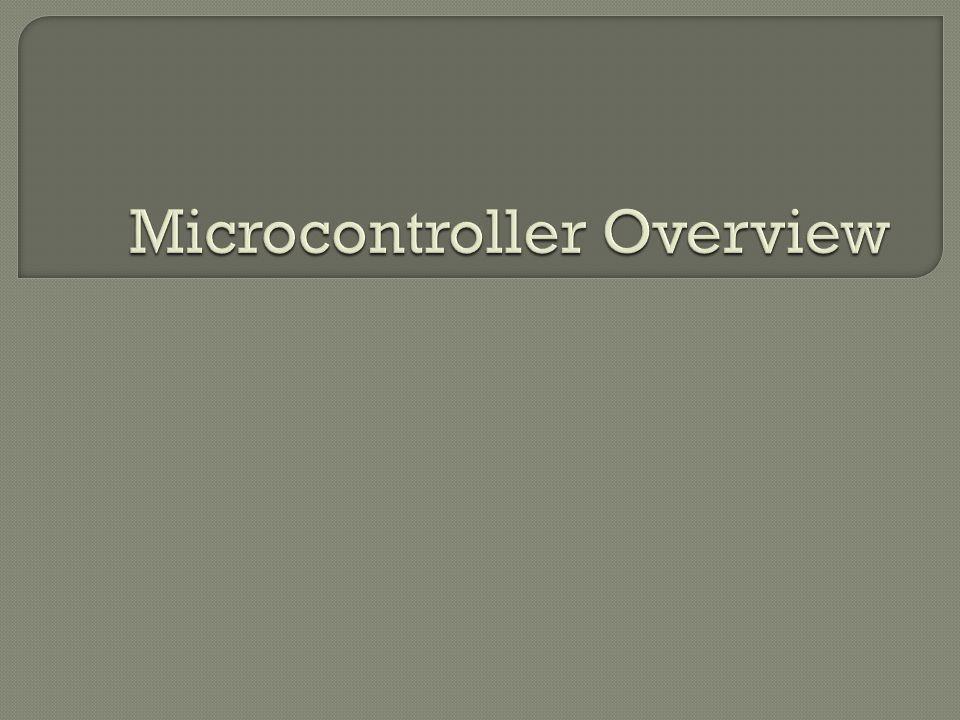  CPU: Central Processing Unit  I/O: Input /Output  Bus: Address bus & Data bus  Memory: RAM & ROM  Timer  Interrupt  Serial Port  Parallel Port