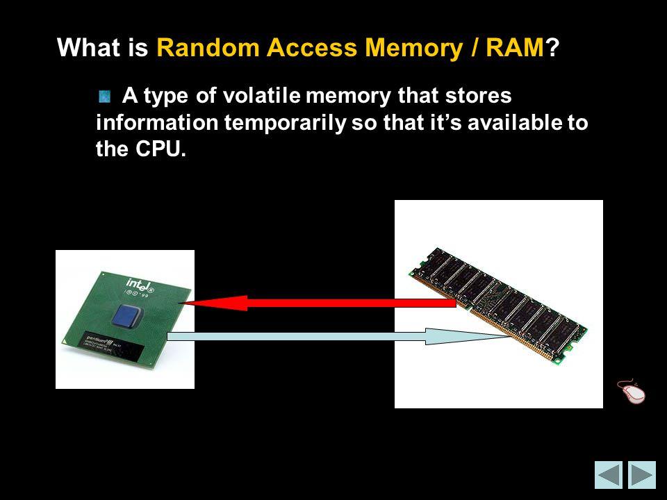 What is Random Access Memory / RAM.