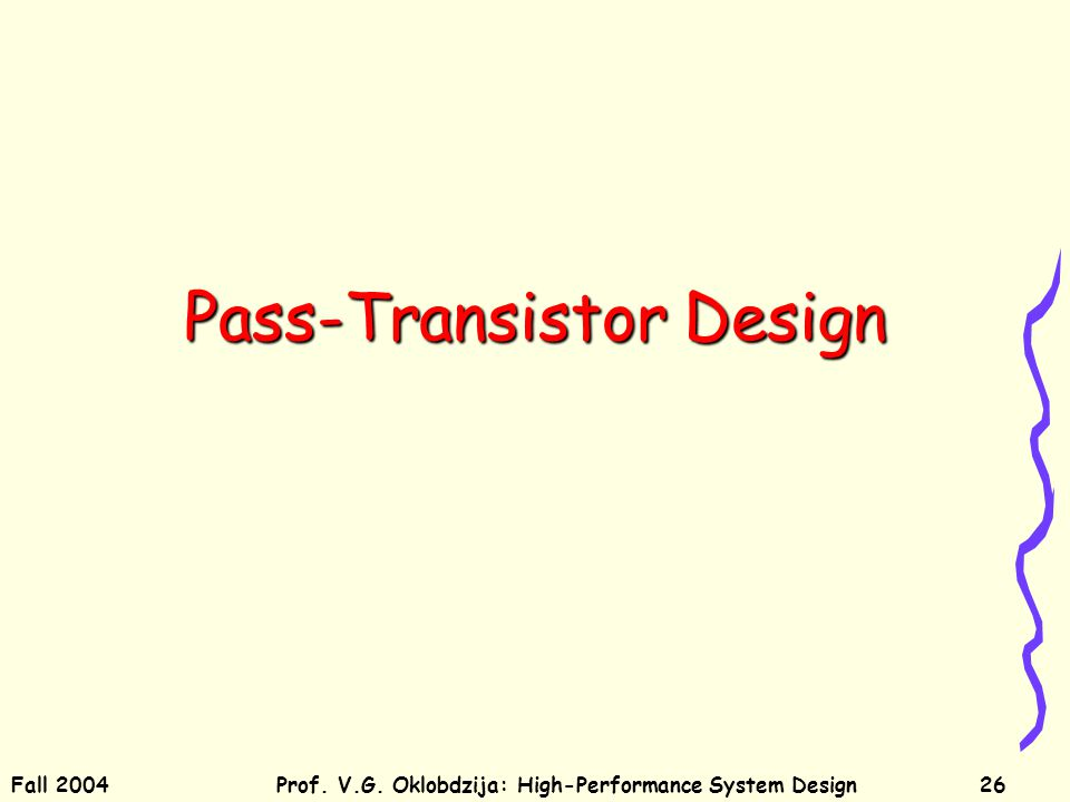 Fall 2004Prof. V.G. Oklobdzija: High-Performance System Design26 Pass-Transistor Design