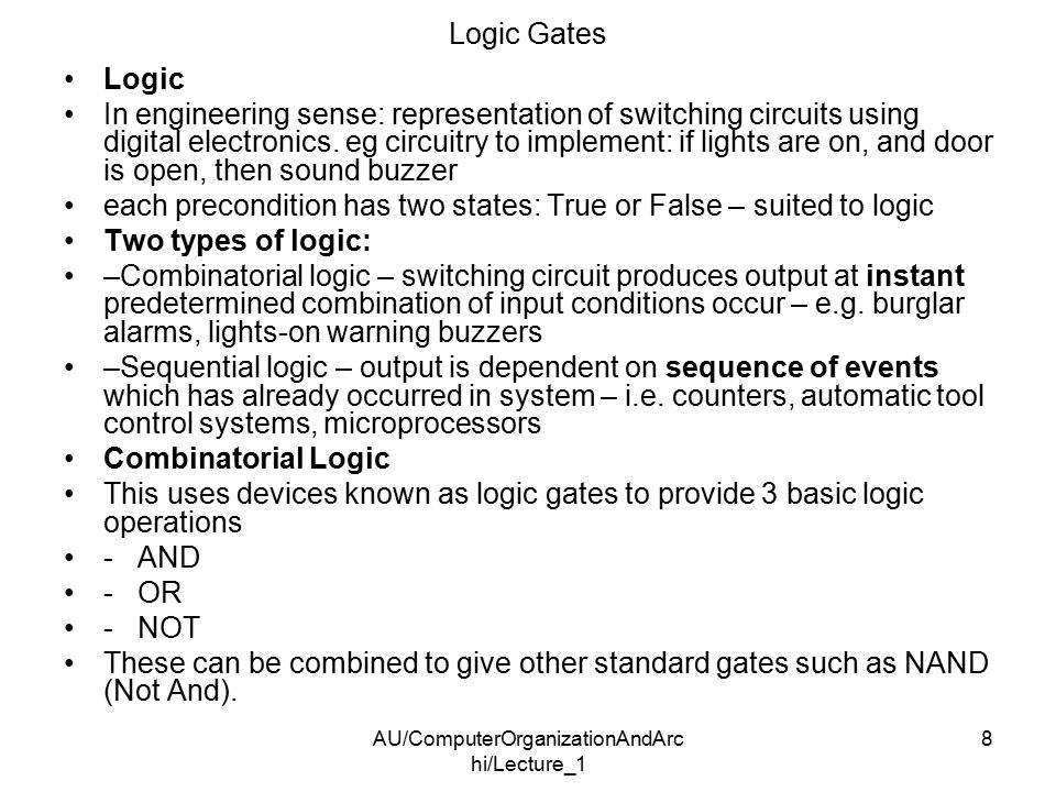 AU/ComputerOrganizationAndArc hi/Lecture_1 8 Logic Gates Logic In engineering sense: representation of switching circuits using digital electronics.