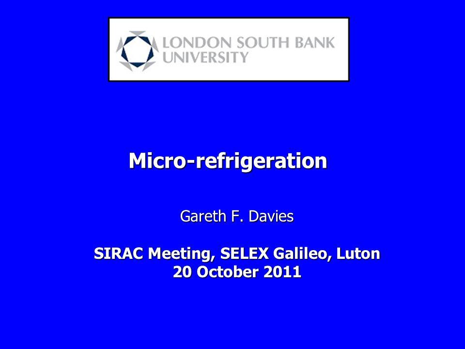 Micro-refrigeration Gareth F. Davies SIRAC Meeting, SELEX Galileo, Luton 20 October 2011