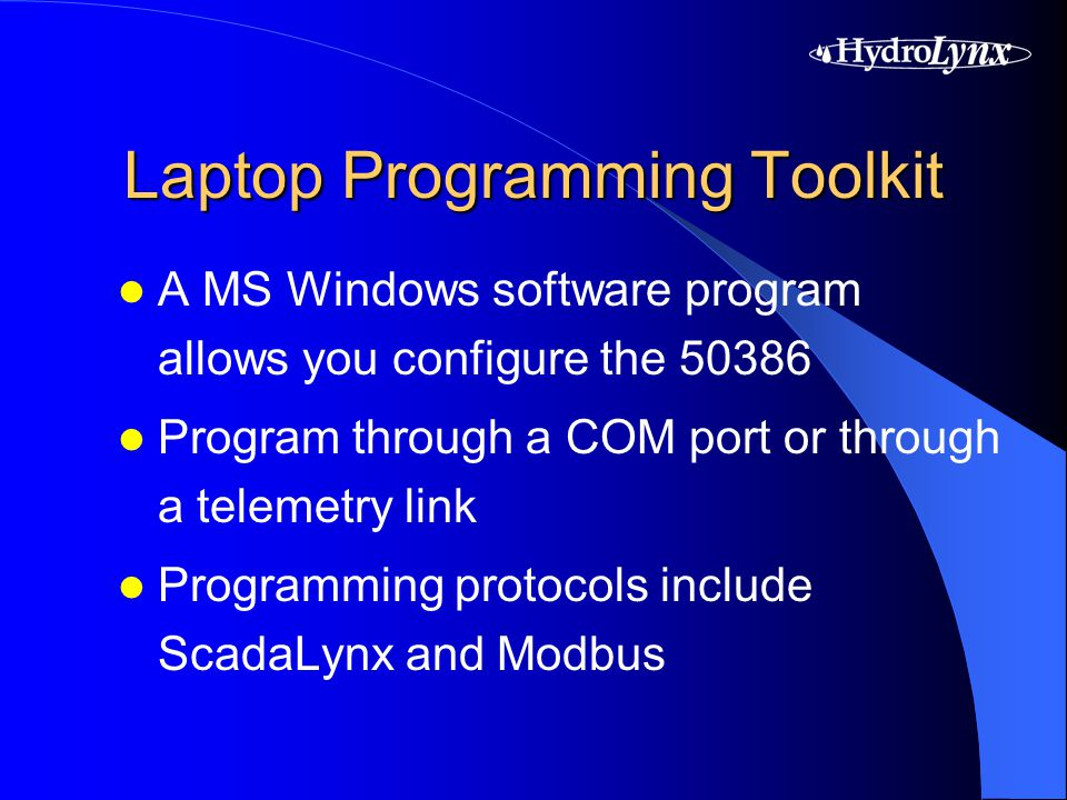 Laptop Programming Toolkit A MS Windows software program allows you configure the 50386 Program through a COM port or through a telemetry link Programming protocols include ScadaLynx and Modbus