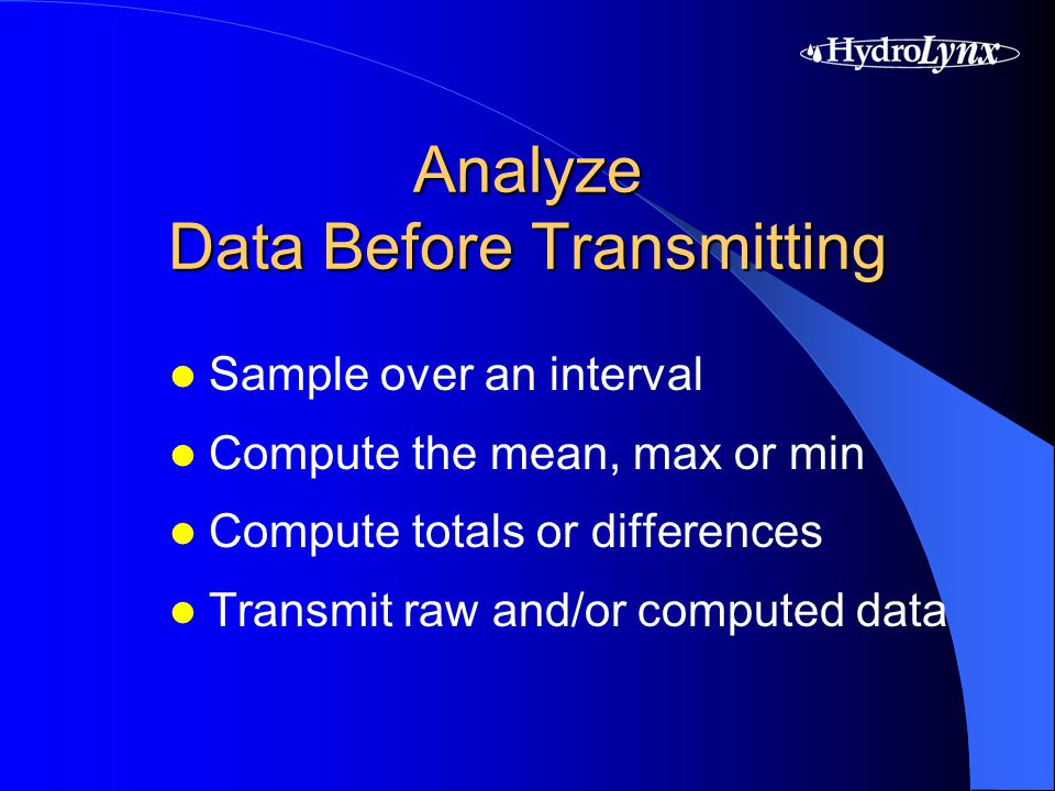 Analyze Data Before Transmitting Sample over an interval Compute the mean, max or min Compute totals or differences Transmit raw and/or computed data