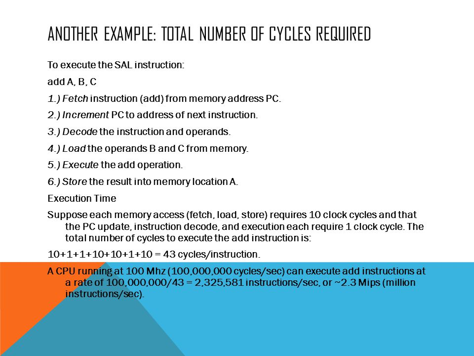 ANOTHER EXAMPLE: TOTAL NUMBER OF CYCLES REQUIRED To execute the SAL instruction: add A, B, C 1.) Fetch instruction (add) from memory address PC.