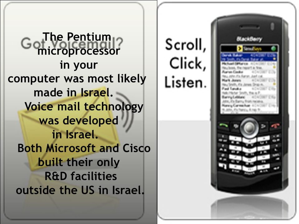 Both the Pentium-4 microprocessor and the Centrino processor are produced in Israel.