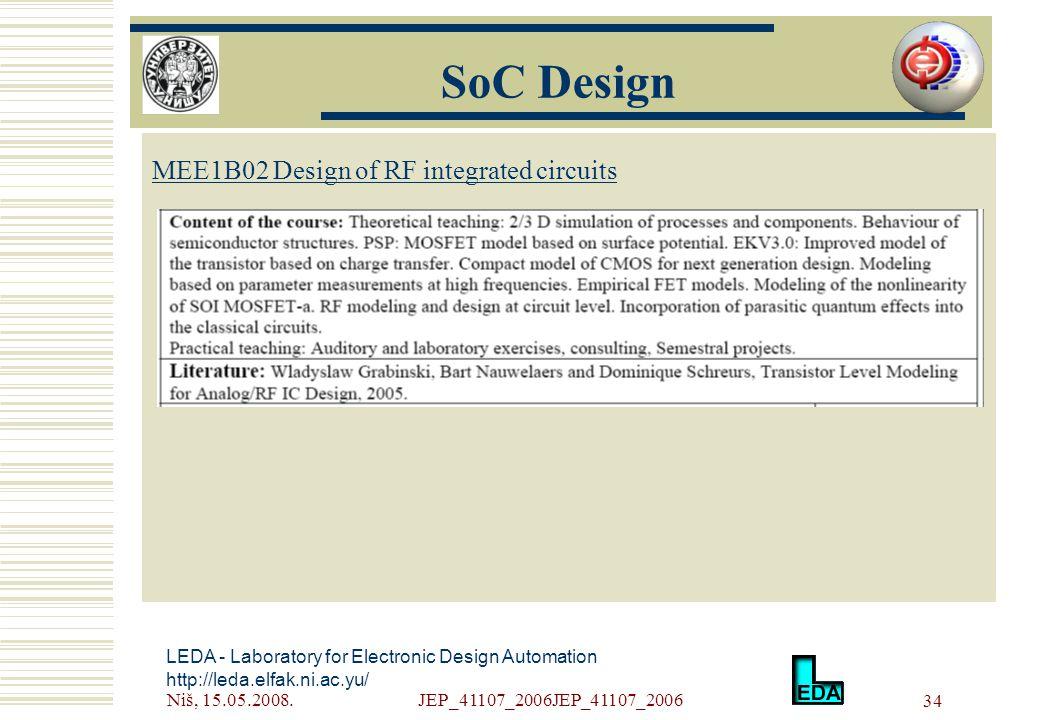 Niš, 15.05.2008.JEP_41107_2006JEP_41107_2006 34 LEDA - Laboratory for Electronic Design Automation http://leda.elfak.ni.ac.yu/ МЕE1B02 Design of RF integrated circuits SoC Design