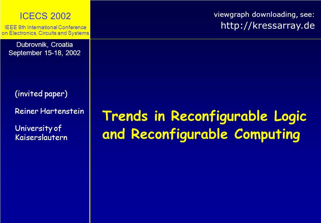 © 2002, reiner@hartenstein.de http://KressArray.de University of Kaiserslautern 12 Paradigm Shifts: Nick Tredennick's view algorithms variable resources fixed instruction-stream- based computing: algorithms variable resources variable reconfigurable computing: programmable