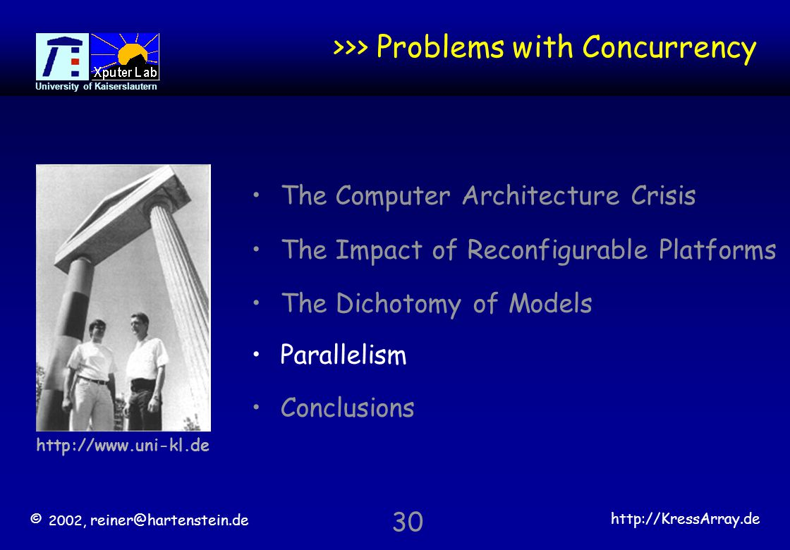 © 2002, reiner@hartenstein.de http://KressArray.de University of Kaiserslautern 30 >>> Problems with Concurrency The Computer Architecture Crisis The