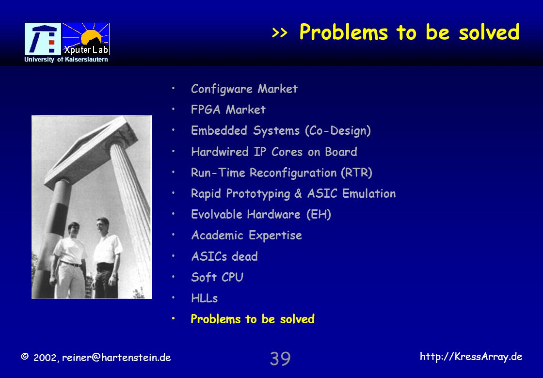© 2002, reiner@hartenstein.de http://KressArray.de University of Kaiserslautern 39 >> Problems to be solved Configware Market FPGA Market Embedded Sys
